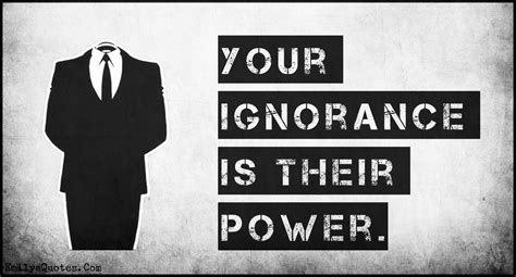 Your ignorance is their power | Popular inspirational