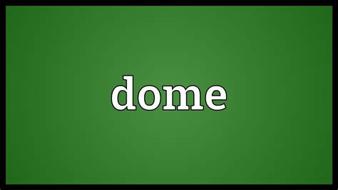 Dome Meaning - YouTube